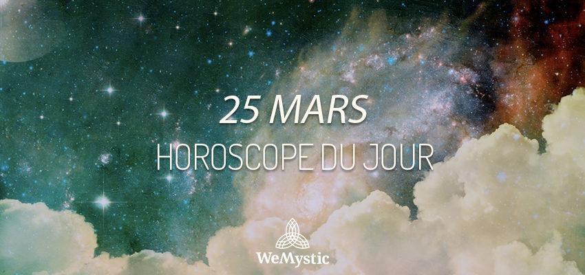 Horoscope du Jour du 25 mars 2019